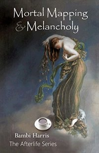 Mortal Mapping and Melancholy (The Afterlife Series Book 4)