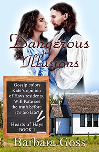 Dangerous Illusions (Hearts of Hays Book 1)