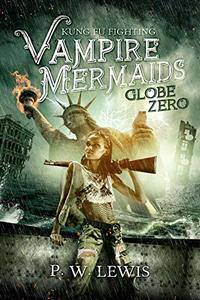 Kung Fu Fighting Vampire Mermaids: Globe Zero - Published on Feb, 2020
