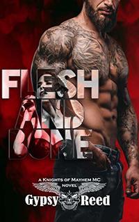 Flesh and Bone (Knights of Mayhem MC Book 3) - Published on May, 2020