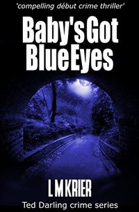 Baby's Got Blue Eyes: compelling début crime thriller (Ted Darling crime series Book 2) - Published on Feb, 2015