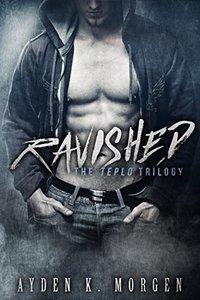 Ravished (The Teplo Trilogy Book 1) - Published on Apr, 2015