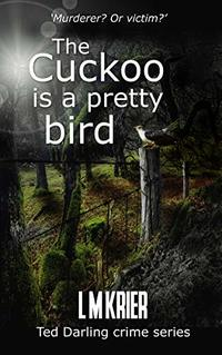 The Cuckoo is a Pretty Bird: Murderer? Or victim? (Ted Darling Crime Series Book 14) - Published on Jan, 2020