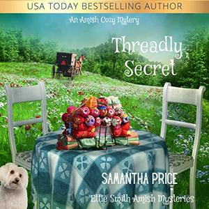 Threadly Secret: Amish Cozy Mystery: Ettie Smith Amish Mysteries, Book 21