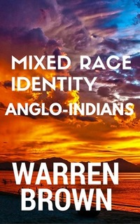 Mixed Race Identity: Anglo-Indians