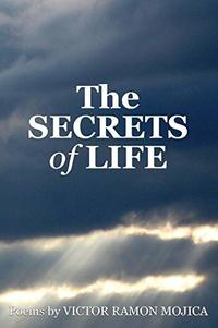 The SECRETS of LIFE: Poems by VICTOR RAMON MOJICA