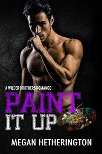 Paint It Up: A Wilder Brothers Romance - Published on May, 2019