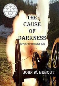 The Cause of Darkness: A Story of the Civil War