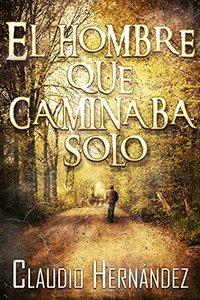 El hombre que caminaba solo (Spanish Edition)