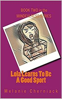 Lola Learns To Be A Good Sport (The Mindfulness Series Book 2)