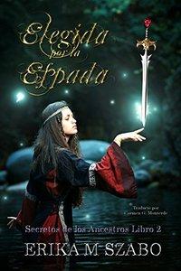 Elegida por la espada: Secretos de los Ancestros, libro 2 (Spanish Edition)