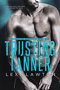 Trusting Tanner (The Collins Brothers Book 1) - Published on May, 2017