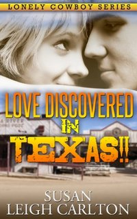 Love Discovered In Texas (The Lonely Cowboy Book 3)