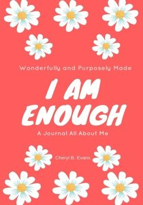 Wonderfully and Purposely Made: I Am Enough: A Journal All About Me (Flower  Cover)