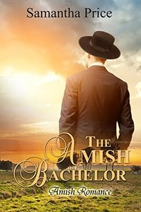 The Amish Bachelor: Amish Romance (Seven Amish Bachelors Book 1)