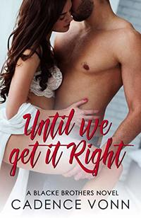 Until We Get It Right: A Blacke Brothers Novel