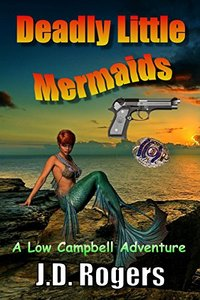 Deadly Little Mermaids (Low Campbell Adventures Book 2) - Published on May, 2017