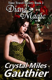 Diana's Magic (Time Travel Society Series Book 2) - Published on Jun, 2015
