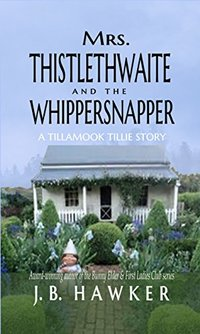 Mrs. Thistlethwaite and the Whippersnapper: A Tillamook Tillie Story - Published on Nov, 2017