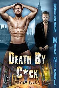 Death By C*ck (Fetish Alley Book 2) - Published on Jun, 2019