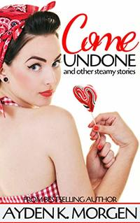 Come Undone: and other steamy stories