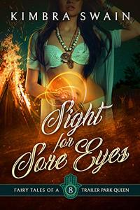Sight for Sore Eyes (Fairy Tales of a Trailer Park Queen Book 8)