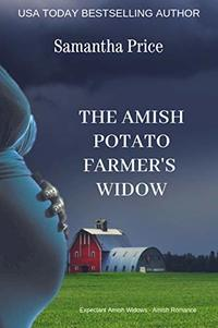 The Amish Potato Farmer's Widow: Amish Romance (Expectant Amish Widows Book 17)