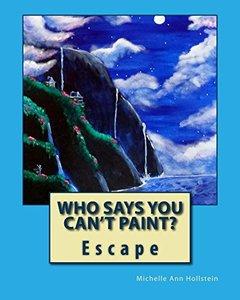 Who Says You Can't Paint? Escape: Escape