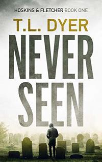 Never Seen (Hoskins & Fletcher Crime Series Book 1) - Published on Oct, 2019