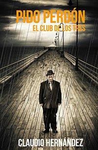 Pido perdón: (El Club de los tres) (Spanish Edition)