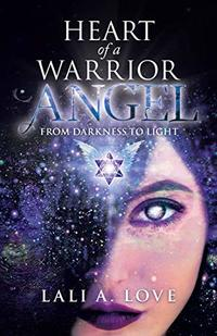 Heart of a Warrior Angel: From Darkness to Light