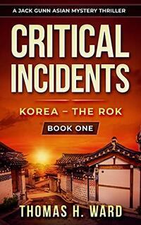 Critical Incidents : Korea - The Rok (A Jack Gunn Asian Mystery Thriller)