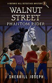 Walnut Street: Phantom Rider (The Botanic Hill Detectives Mysteries Book 3)