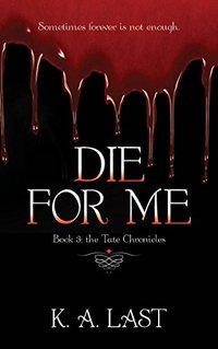 Die For Me (The Tate Chronicles Book 3) - Published on Aug, 2016
