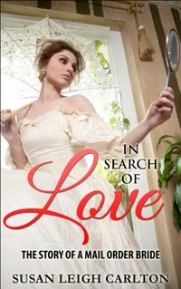 In Search Of Love: The Story of A Mail Order Bride (Mail Order Brides Book 7)