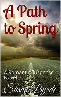 A Path to Spring: A Romantic Suspense Novel (Abby's Road Book 3)