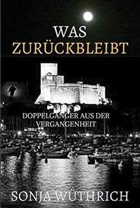 Was zurückbleibt: Doppelgänger aus der Vergangenheit (German Edition)