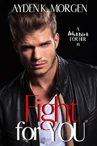 Fight for You: A Second Chance Romance (A Warrior for Her Book 1)