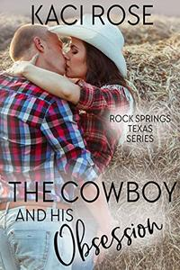 The Cowboy and His Obsession: A Best Friends to Lovers Romance (Rock Springs Texas Book 3) - Published on May, 2020