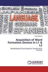 Acquisition of Word Formation Devices In L1 & L2: Morphological Cross-linguistic Transfer to L2 Learners