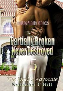 Partially Broken Never Destroyed 5: The Devil's Advocate (Partially Broken Never Destroyed V) - Published on Jul, 2018