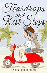 Teardrops and Rest Stops: A Warm Your Heart Romantic Comedy about Two Travelers and the Dog Who Judges Them (A Gone to the Dogs Camper Romance Book 2) - Published on Jan, 2019