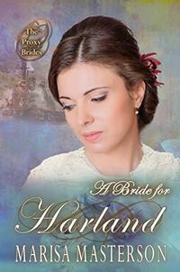 A Bride for Harland (The Proxy Brides Book 51)