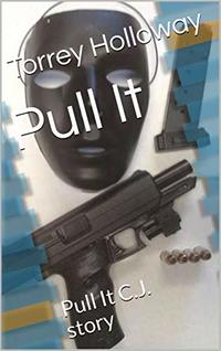 Pull It: Pull It C.J. story (Trilogy to Enclose Management Book 3) - Published on Oct, 2018