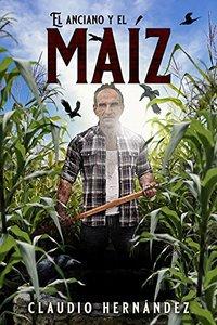 El anciano y el Maíz: Relato (Spanish Edition)