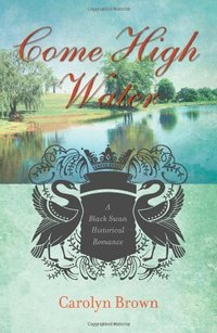 Come High Water (Black Swan Historical Romance)
