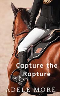 Capture the Rapture: A Sweet Equestrian Romance