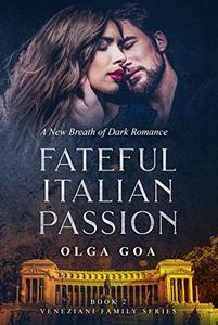 FATEFUL ITALIAN PASSION 2: Dark Billionaire Contemporary Romance (Veneziani Family)