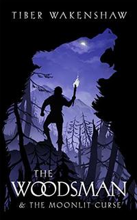 The Woodsman & The Moonlit Curse - Published on Mar, 2019