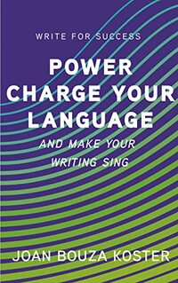 Power Charge Your Language: And Make Your Writing Sing (Write for Success)
